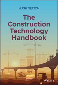 The Construction Technology Handbook by Hugh Seaton, 9781119719953