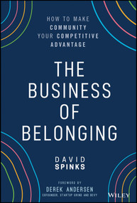 The Business of Belonging (How to Make Community your Competitive Advantage) by David Spinks, 9781119766124
