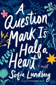A Question Mark Is Half a Heart by Sofia Lundberg, Nicola Smalley, 9781328473028