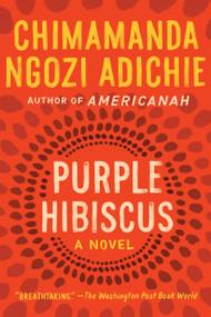 Purple Hibiscus (A Novel) by Chimamanda Ngozi Adichie, 9781616202415