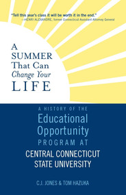 A Summer That Can Change Your Life (A History of the Educational Opportunity Program at Central Connecticut State University) by C.J. Jones, Tom Hazuka, 9781949116045