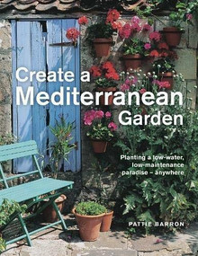 Create a Mediterranean Garden (Planting a low-water, low-maintenance paradise - anywhere) by Pattie Barron, 9780754835240