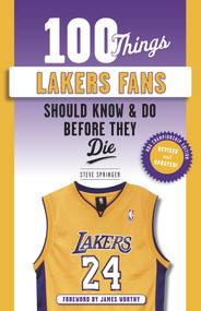 100 Things Lakers Fans Should Know & Do Before They Die - 9781629379012 by Steve Springer, Bill Sharman, James Worthy, 9781629379012