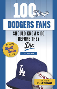 100 Things Dodgers Fans Should Know & Do Before They Die - 9781629379159 by Jon Weisman, Peter O'Malley, 9781629379159