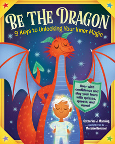 Be the Dragon (9 Keys to Unlocking Your Inner Magic) by Catherine J. Manning, 9781523511419