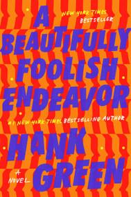 A Beautifully Foolish Endeavor (A Novel) by Hank Green, 9781524743475