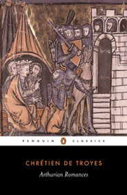 Arthurian Romances - 9780140445213 by Chretien de Troyes, William W. Kibler, William W. Kibler, William W. Kibler, Carleton W. Carroll, 9780140445213