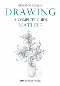Drawing- A Complete Guide: Nature by Giovanni Civardi, 9781782218807