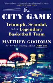 The City Game (Triumph, Scandal, and a Legendary Basketball Team) - 9781101882856 by Matthew Goodman, 9781101882856