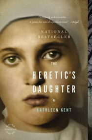 The Heretic's Daughter (A Novel) by Kathleen Kent, 9780316024495
