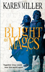 A Blight of Mages by Karen Miller, 9780316198349