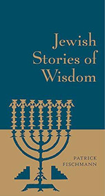 Jewish Stories of Wisdom by Patrick Fischmann, 9780316349949
