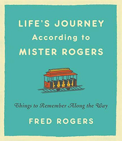 Life's Journeys According to Mister Rogers (Things to Remember Along the Way) by Fred Rogers, 9780316493291