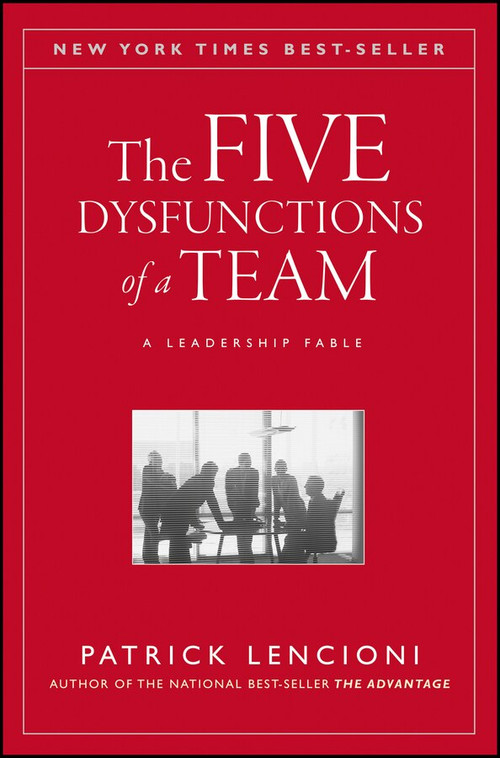 The Five Dysfunctions of a Team (A Leadership Fable) by Patrick M. Lencioni, 9780787960759