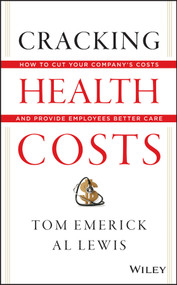 Cracking Health Costs (How to Cut Your Company's Health Costs and Provide Employees Better Care) by Tom Emerick, Al Lewis, 9781118636480