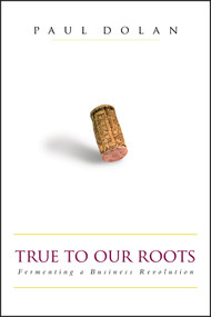 True to Our Roots (Fermenting a Business Revolution) by Paul Dolan, 9781576601501