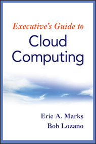 Executive's Guide to Cloud Computing by Eric A. Marks, Bob Lozano, 9780470521724