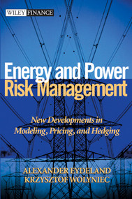 Energy and Power Risk Management (New Developments in Modeling, Pricing, and Hedging) by Alexander Eydeland, Krzysztof Wolyniec, 9780471104001