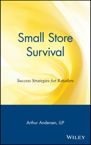 Small Store Survival (Success Strategies for Retailers) by Arthur Andersen, LLP, 9780471164685