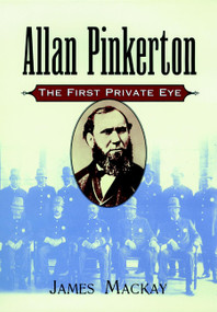 Allan Pinkerton (The First Private Eye) by James Mackay, 9780471194156