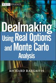 Dealmaking (Using Real Options and Monte Carlo Analysis) by Richard Razgaitis, 9780471250487