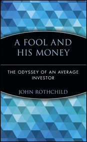A Fool and His Money (The Odyssey of an Average Investor) by John Rothchild, 9780471251514