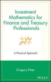 Investment Mathematics for Finance and Treasury Professionals (A Practical Approach) by Gregory Kitter, 9780471252948