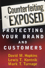 Counterfeiting Exposed (Protecting Your Brand and Customers) by David M. Hopkins, Lewis T. Kontnik, Mark T. Turnage, 9780471269908