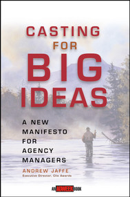 Casting for Big Ideas (A New Manifesto for Agency Managers) by Andrew Jaffe, 9780471309543