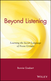 Beyond Listening (Learning the Secret Language of Focus Groups) by Bonnie Goebert, 9780471395621