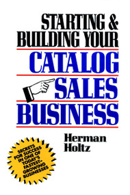 Starting and Building Your Catalog Sales Business (Secrets for Success in One of Today's Fastest-Growing Businesses) by Herman Holtz, 9780471508168