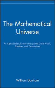 The Mathematical Universe (An Alphabetical Journey Through the Great Proofs, Problems, and Personalities) by William Dunham, 9780471536567
