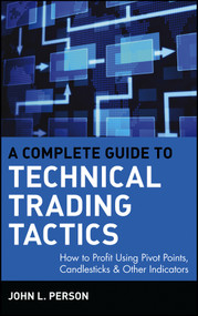 A Complete Guide to Technical Trading Tactics (How to Profit Using Pivot Points, Candlesticks & Other Indicators) by John L. Person, 9780471584551