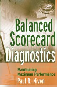 Balanced Scorecard Diagnostics (Maintaining Maximum Performance) by Paul R. Niven, 9780471681236