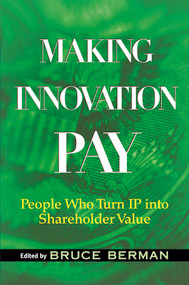 Making Innovation Pay (People Who Turn IP Into Shareholder Value) by Bruce Berman, Kevin Rivette, 9780471733379