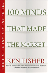 100 Minds That Made the Market by Kenneth L. Fisher, 9780470139516
