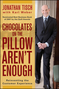 Chocolates on the Pillow Aren't Enough (Reinventing The Customer Experience) by Jonathan M. Tisch, Karl Weber, 9780470404638