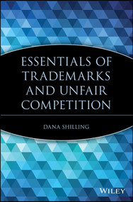 Essentials of Trademarks and Unfair Competition by Dana Shilling, 9780471209416