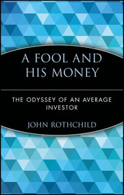 A Fool and His Money (The Odyssey of an Average Investor) - 9780471251385 by John Rothchild, 9780471251385