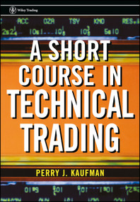 A Short Course in Technical Trading by Perry J. Kaufman, 9780471268482