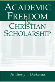 Academic Freedom and Christian Scholarship by Anthony J. Diekema, 9780802847560
