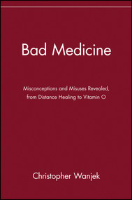 Bad Medicine (Misconceptions and Misuses Revealed, from Distance Healing to Vitamin O) by Christopher Wanjek, 9780471434993