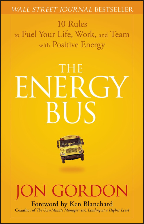 The Energy Bus (10 Rules to Fuel Your Life, Work, and Team with Positive Energy) by Jon Gordon, Ken Blanchard, 9780470100288