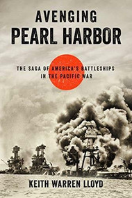 Avenging Pearl Harbor (The Saga of America's Battleships in the Pacific War) by Keith Warren Lloyd, 9781493058662