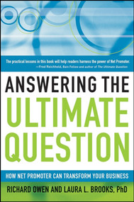 Answering the Ultimate Question (How Net Promoter Can Transform Your Business) by Richard Owen, Laura L. Brooks, PhD, 9780470260692