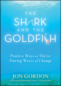 The Shark and the Goldfish (Positive Ways to Thrive During Waves of Change) by Jon Gordon, 9780470503607