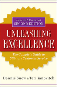 Unleashing Excellence (The Complete Guide to Ultimate Customer Service) by Dennis Snow, Teri Yanovitch, 9780470503805