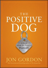 The Positive Dog (A Story About the Power of Positivity) by Jon Gordon, 9780470888551