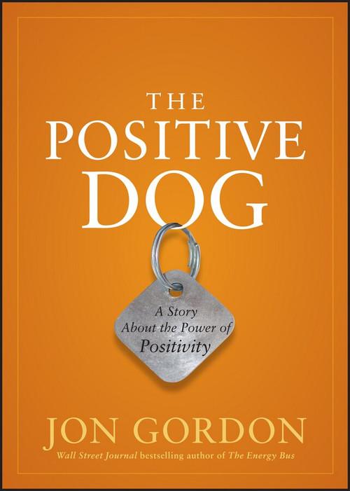 The Positive Dog (A Story About the Power of Positivity) by Jon Gordon, 9780470888551