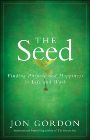 The Seed (Finding Purpose and Happiness in Life and Work) by Jon Gordon, 9780470888568